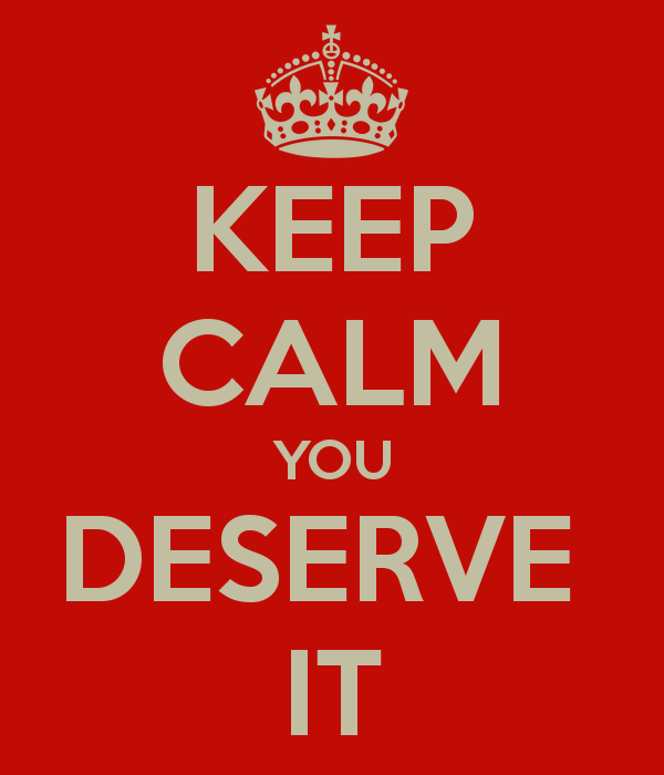 keep-calm-you-deserve-it